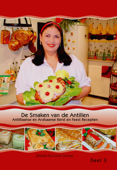 De Smaken van de Antillen Deel 3 – Antilliaanse en Arubaanse Kerst en Feest Recepten
